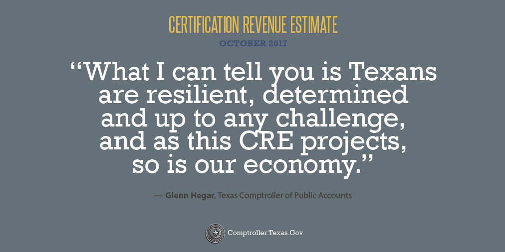 What I can tell you is Texans are resilient, determined and up to any challenge, and as this CRE projects, so if our economy. - Glenn Hegar, Texas Comptroller of Public Accounts