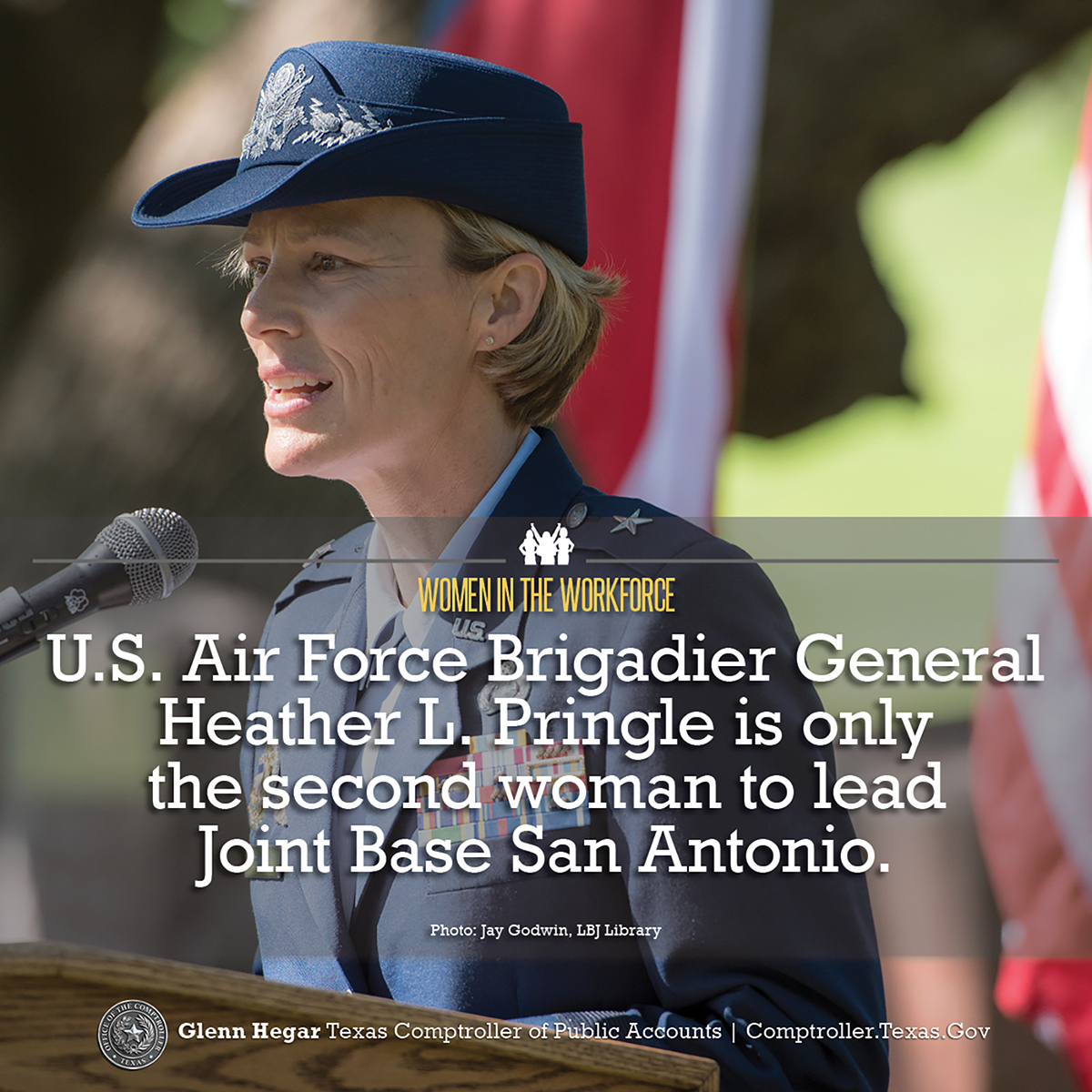 Women in the Workforce -  U.S. Air Force Brigadier General Heather L. Pringle is only the second woman to lead Joint Base San Antonio. Photo: Jay Godwin, LBJ Library